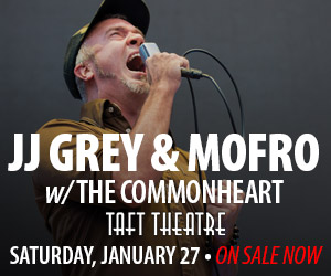 JJ Grey & Mofro w/The Commonhearts - Saturday, January 27 at Taft Theatre