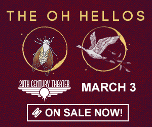 The Oh Hellos - March 3 at 20th Century Theater