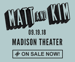 Matt and Kim - September 19 at Madison Theater