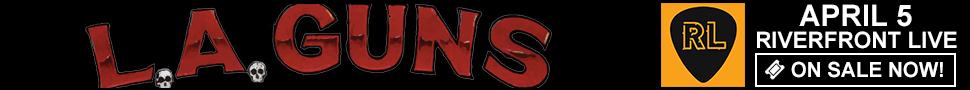 L.A. Guns - April 5 at Riverfront Live