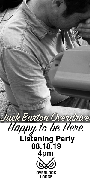 Jack Burton Overdrive - Happy to be Here Listening Party: August 18 at Overlook Lodge