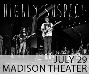 Highly Suspect - July 29 at Madison Theater